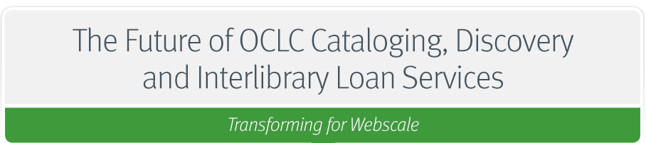The Future of OCLC Cataloging, Discovery and Interlibrary Loan Services