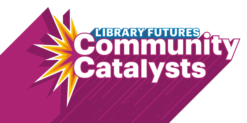 Library Futures: Community Catalysts
