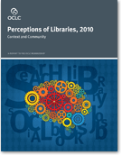 Perceptions of Libraries, 2010: Context and Community