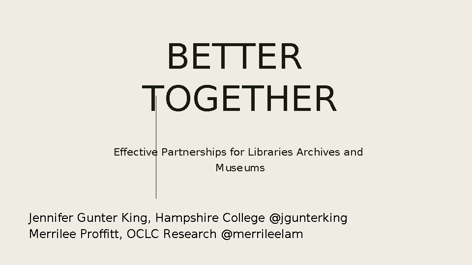 Better Together: Effective Partnerships for Libraries Archives and Museums