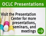 Visit the OCLC Presentation Center for more presentations, seminars, and meetings.