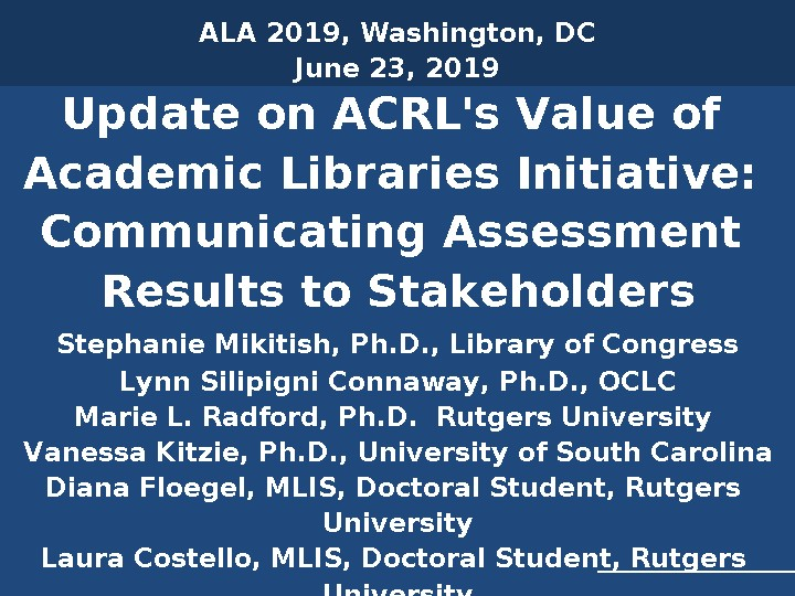 Update on ACRL's Value of Academic Libraries Initiative: Communicating Assessment Results to Stakeholders
