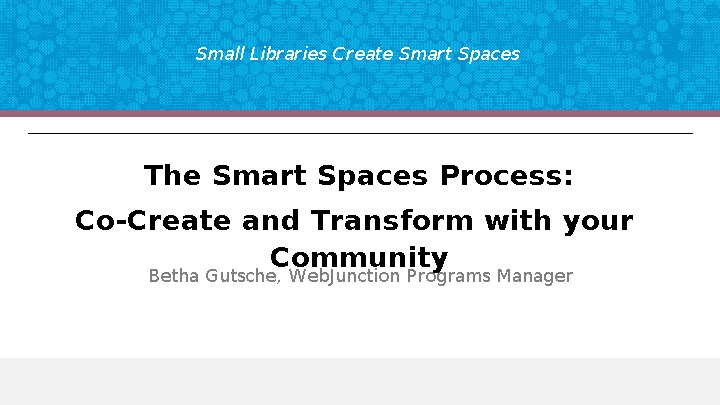 The Smart Spaces Process:​ Co-Create and Transform with Your Community
