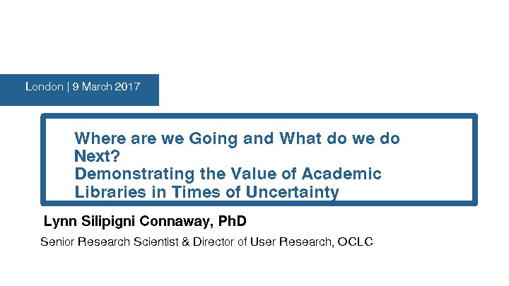 Where are we Going and What do we do Next? Demonstrating the Value of Academic Libraries in Times of Uncertainty